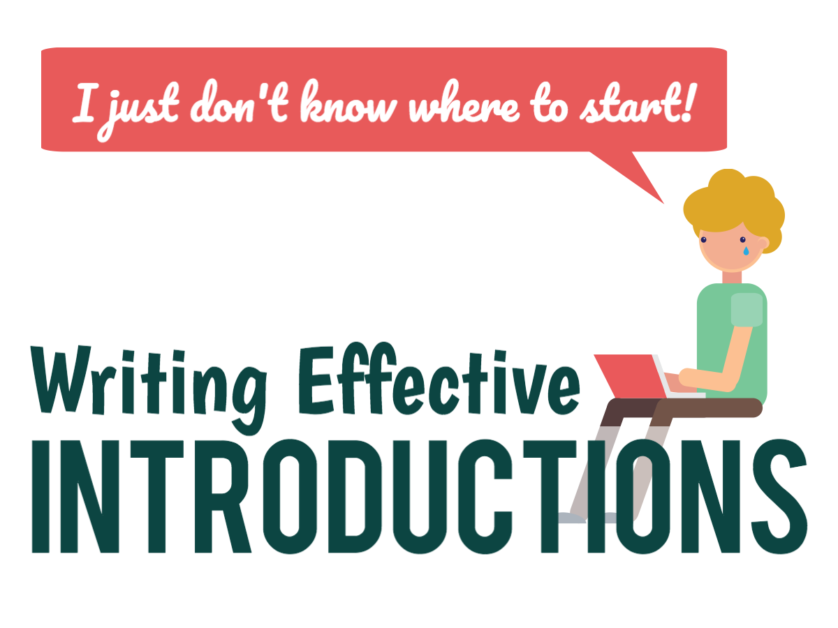"Cover slide for Introductions video. Title: ""Writing Effective Introduction"". Image is a seated cartoon figure with a laptop on their lap, with a speech bubble reading ""I just don't know where to start!"""